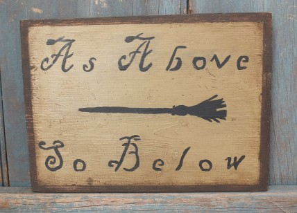Primitive Wood Sign - As Above...